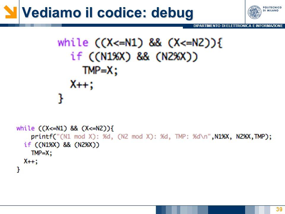 DIPARTIMENTO DI ELETTRONICA E INFORMAZIONE Vediamo il codice: debug 39