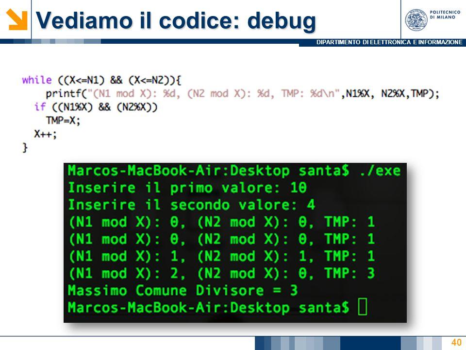 DIPARTIMENTO DI ELETTRONICA E INFORMAZIONE Vediamo il codice: debug 40