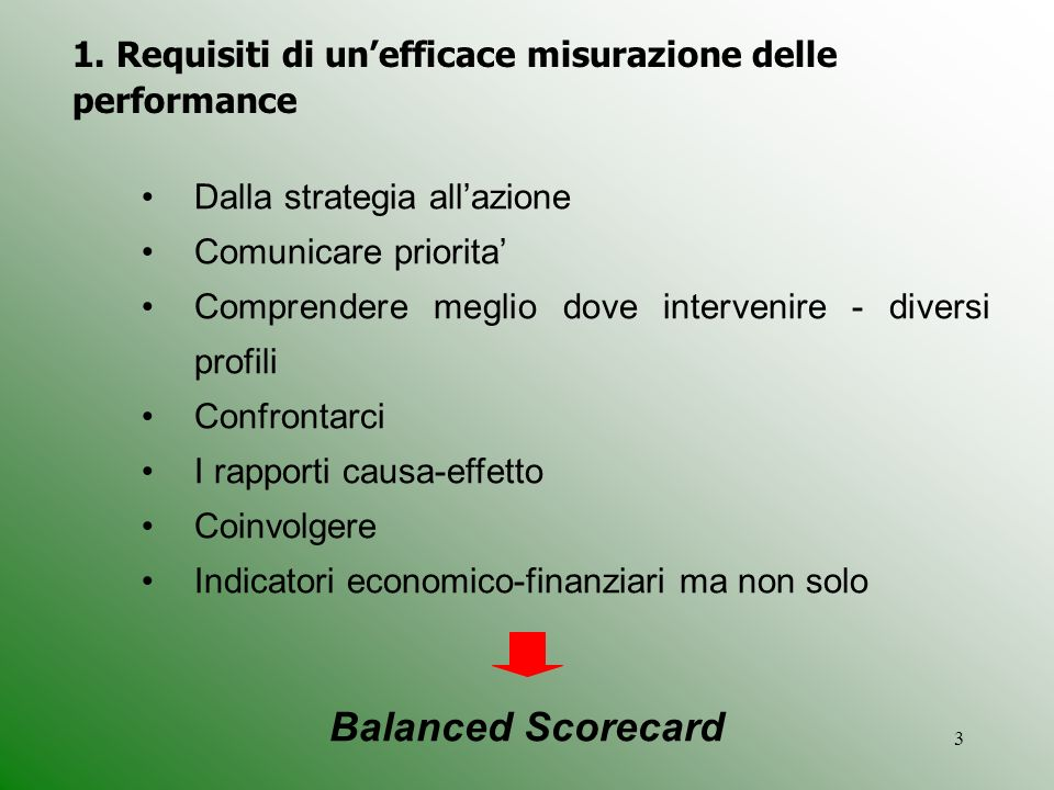 3 1. Requisiti di unefficace misurazione delle performance Dalla strategia allazione Comunicare priorita Comprendere meglio dove intervenire - diversi