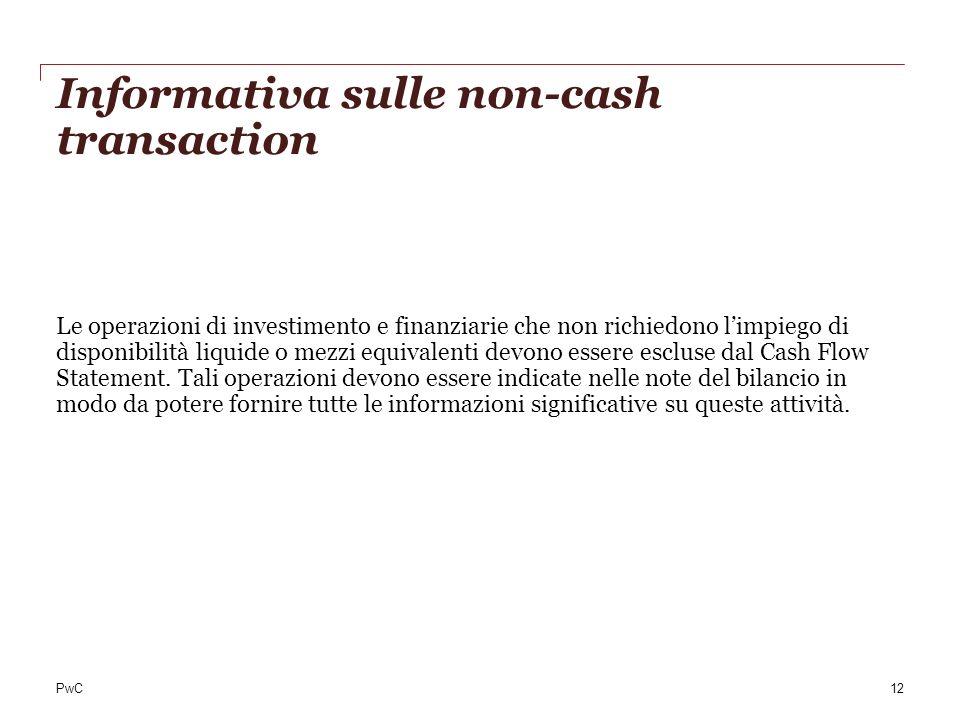PwC Informativa sulle non-cash transaction Le operazioni di investimento e finanziarie che non richiedono limpiego di disponibilità liquide o mezzi eq