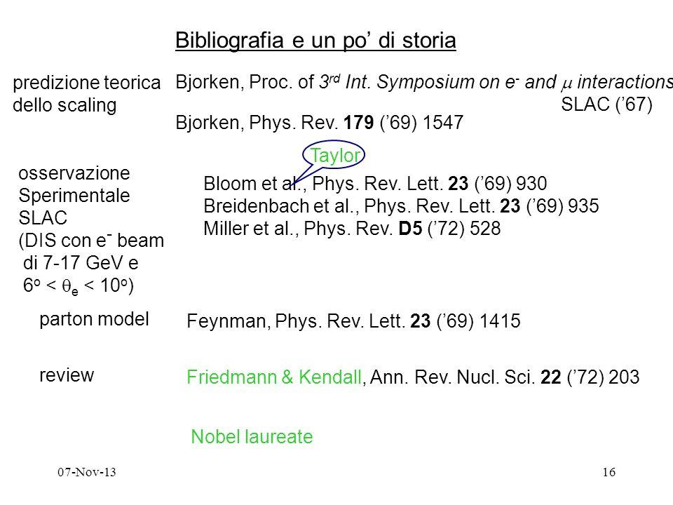 07-Nov-1316 Bibliografia e un po di storia predizione teorica dello scaling Bjorken, Proc. of 3 rd Int. Symposium on e - and interactions SLAC (67) Bj