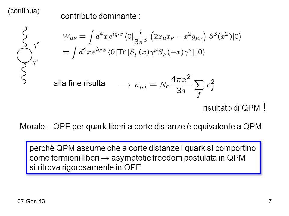 07-Gen-137 alla fine risulta Morale : OPE per quark liberi a corte distanze è equivalente a QPM perchè QPM assume che a corte distanze i quark si comportino come fermioni liberi asymptotic freedom postulata in QPM si ritrova rigorosamente in OPE perchè QPM assume che a corte distanze i quark si comportino come fermioni liberi asymptotic freedom postulata in QPM si ritrova rigorosamente in OPE contributo dominante : (continua) risultato di QPM !