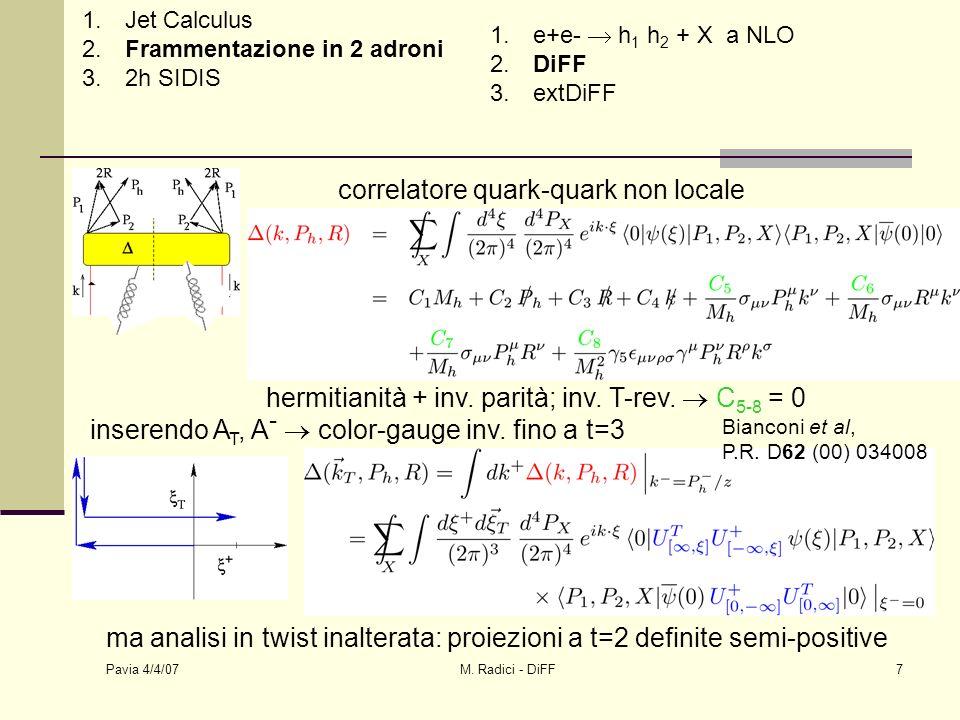Pavia 4/4/07 M. Radici - DiFF7 correlatore quark-quark non locale hermitianità + inv.