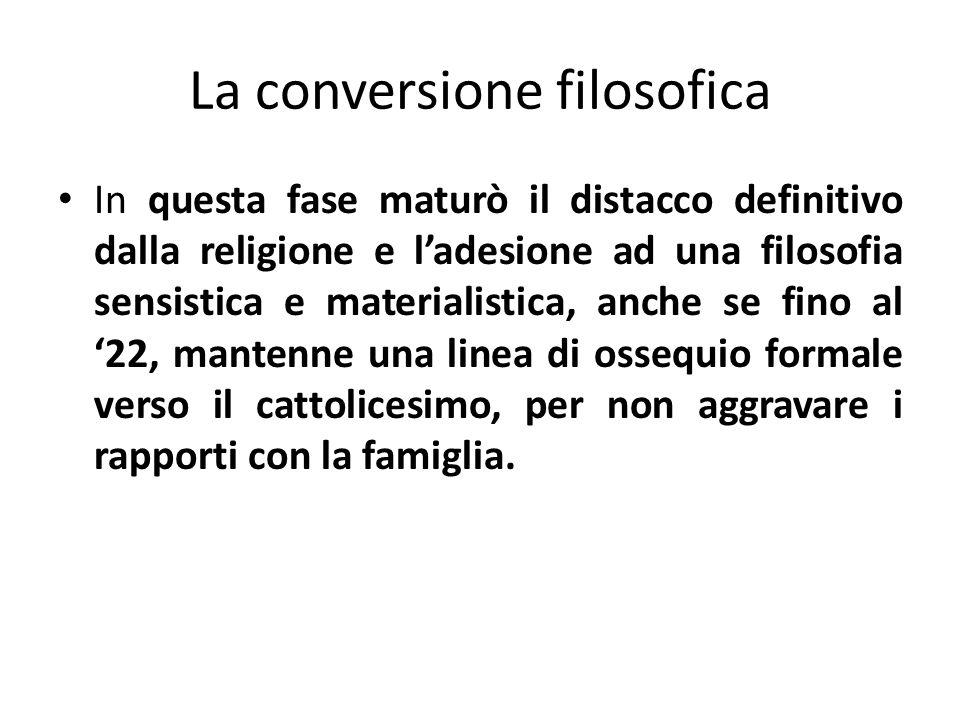 La conversione filosofica In questa fase maturò il distacco definitivo dalla religione e ladesione ad una filosofia sensistica e materialistica, anche