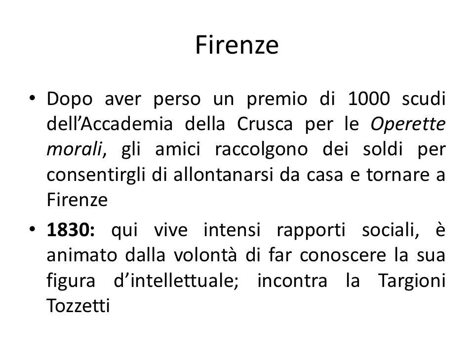 Firenze Dopo aver perso un premio di 1000 scudi dellAccademia della Crusca per le Operette morali, gli amici raccolgono dei soldi per consentirgli di