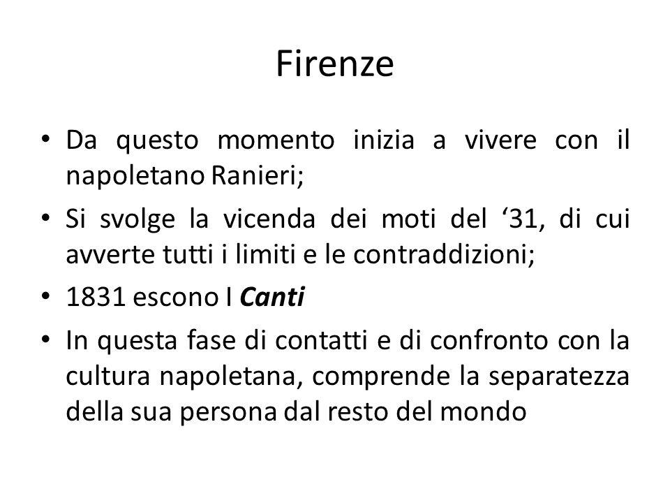 Firenze Da questo momento inizia a vivere con il napoletano Ranieri; Si svolge la vicenda dei moti del 31, di cui avverte tutti i limiti e le contradd