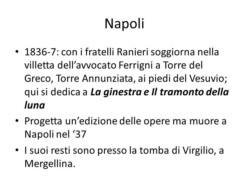 Napoli 1836-7: con i fratelli Ranieri soggiorna nella villetta dellavvocato Ferrigni a Torre del Greco, Torre Annunziata, ai piedi del Vesuvio; qui si