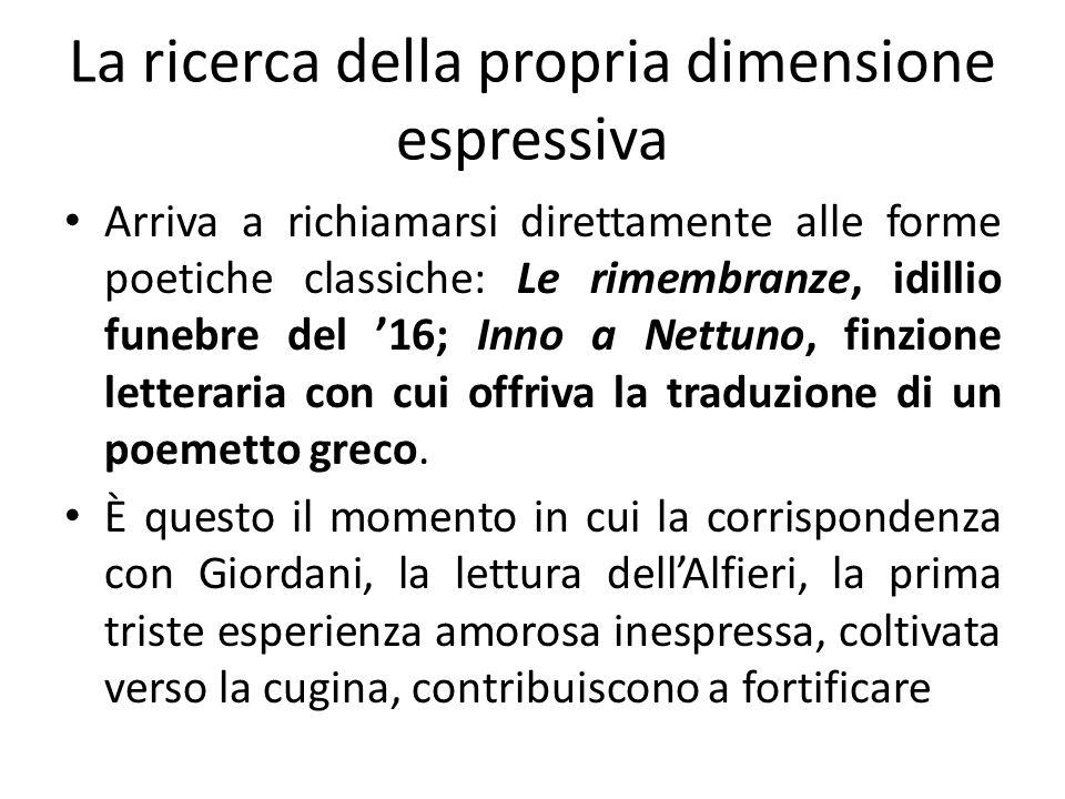 La ricerca della propria dimensione espressiva Arriva a richiamarsi direttamente alle forme poetiche classiche: Le rimembranze, idillio funebre del 16
