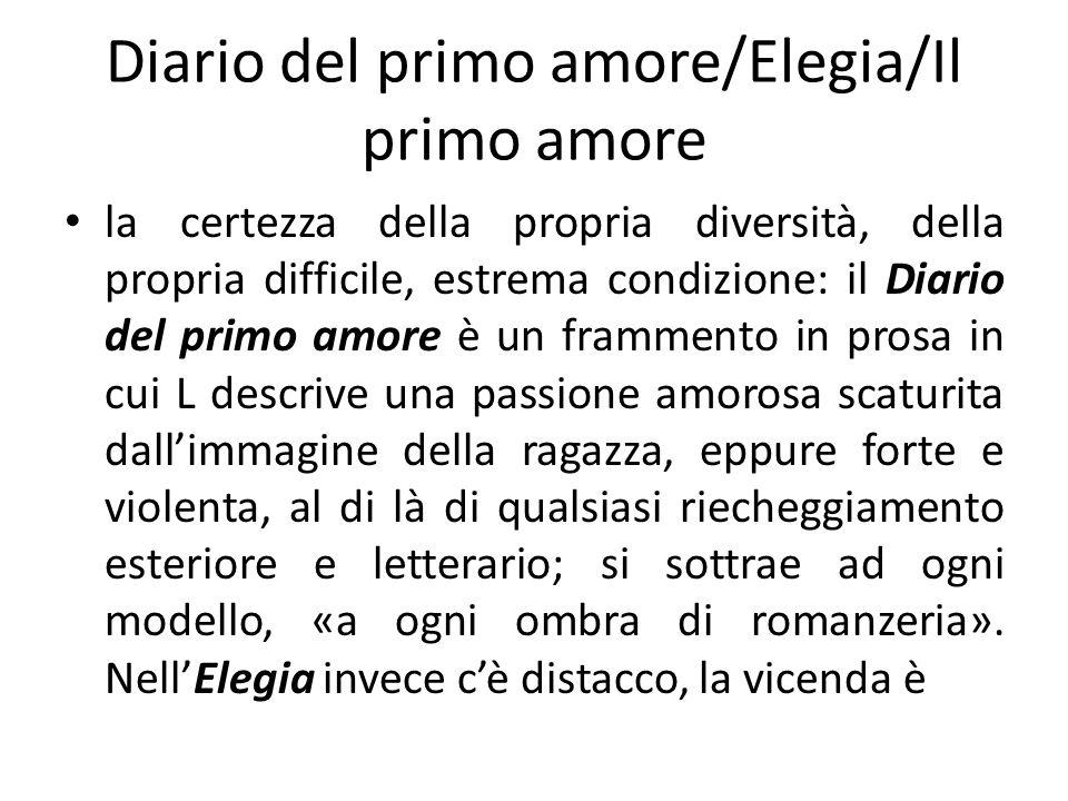 Diario del primo amore/Elegia/Il primo amore la certezza della propria diversità, della propria difficile, estrema condizione: il Diario del primo amo