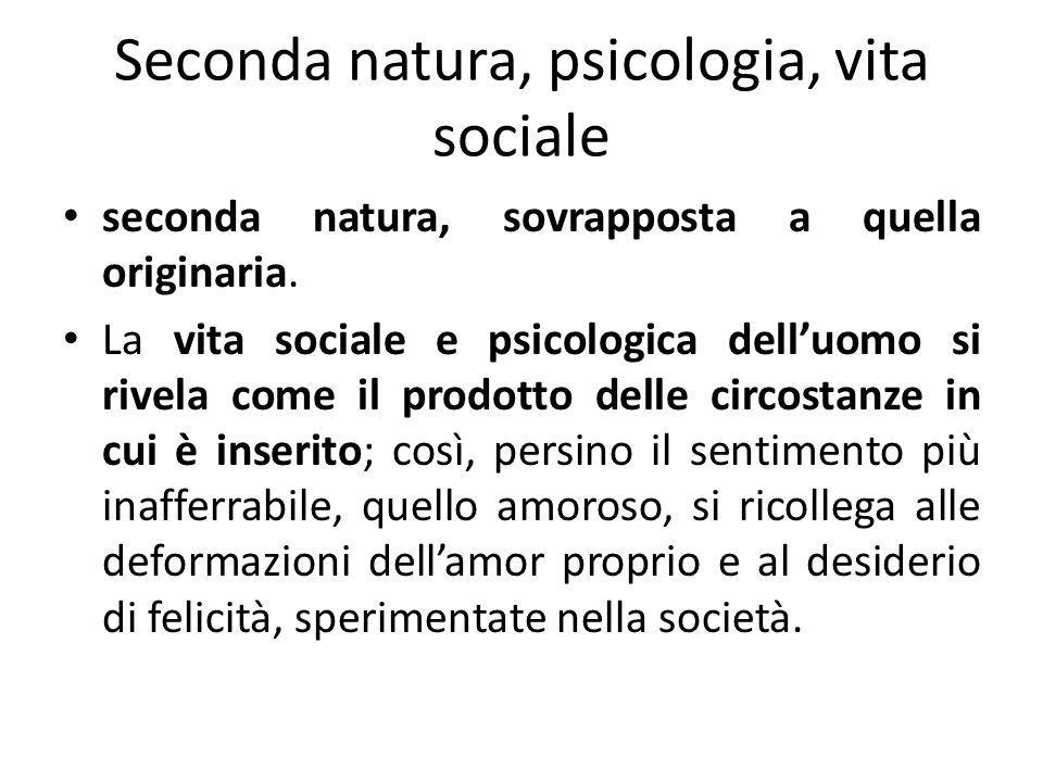 Seconda natura, psicologia, vita sociale seconda natura, sovrapposta a quella originaria. La vita sociale e psicologica delluomo si rivela come il pro