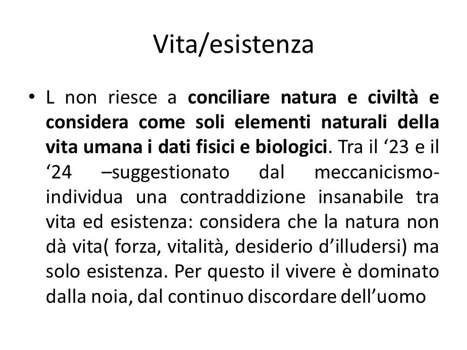 Vita/esistenza L non riesce a conciliare natura e civiltà e considera come soli elementi naturali della vita umana i dati fisici e biologici. Tra il 2