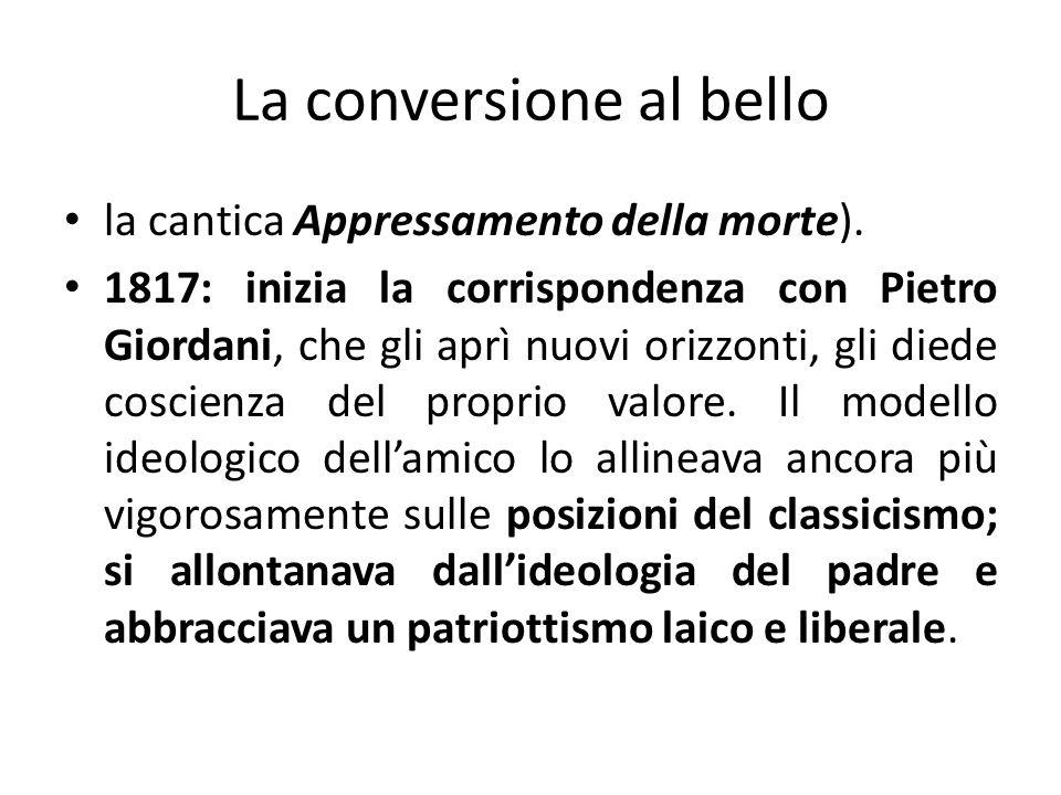 la cantica Appressamento della morte). 1817: inizia la corrispondenza con Pietro Giordani, che gli aprì nuovi orizzonti, gli diede coscienza del propr