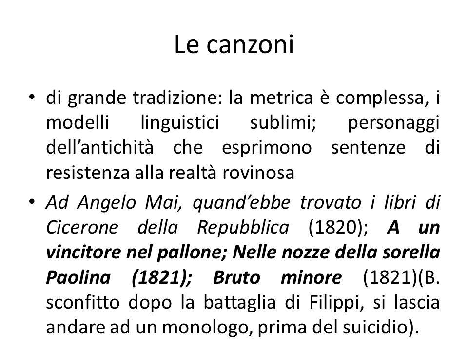 Le canzoni di grande tradizione: la metrica è complessa, i modelli linguistici sublimi; personaggi dellantichità che esprimono sentenze di resistenza