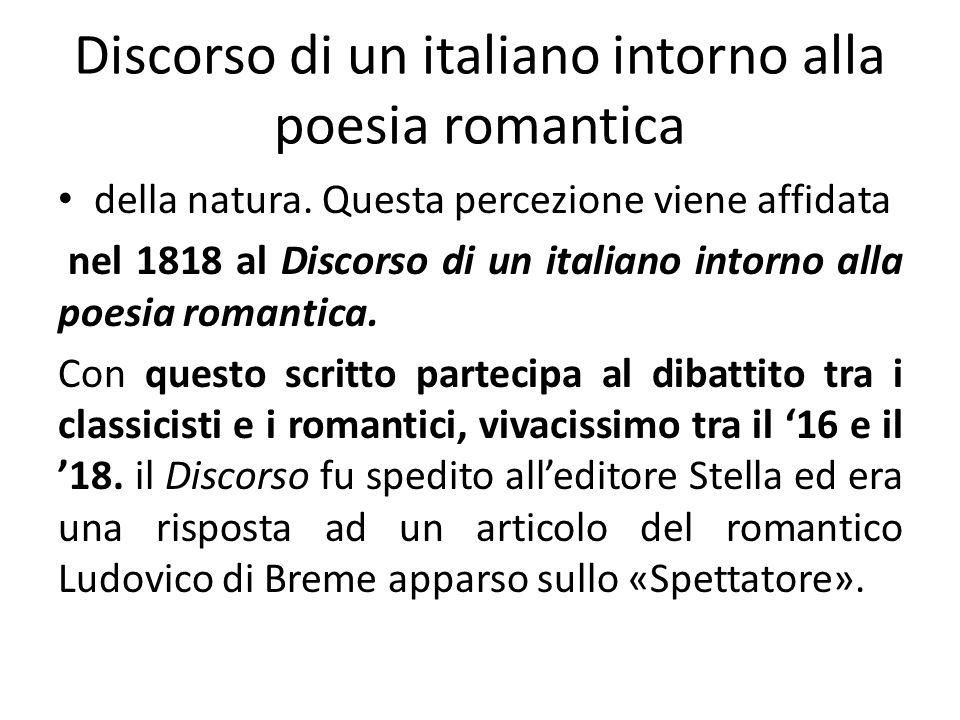Discorso di un italiano intorno alla poesia romantica della natura. Questa percezione viene affidata nel 1818 al Discorso di un italiano intorno alla