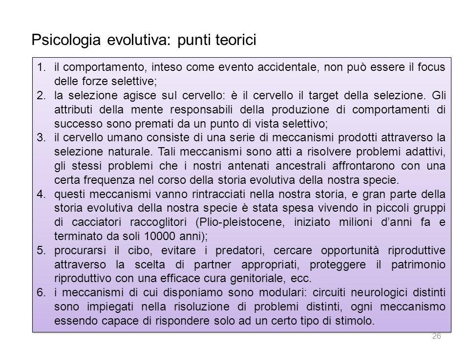 Psicologia evolutiva: punti teorici 1.il comportamento, inteso come evento accidentale, non può essere il focus delle forze selettive; 2.la selezione