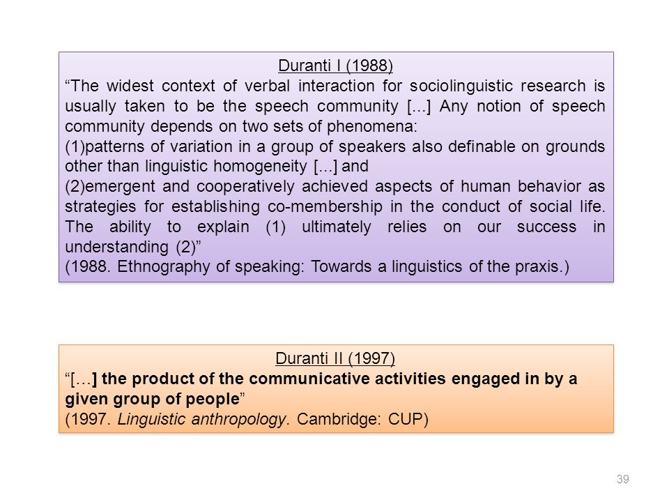 Duranti II (1997) […] the product of the communicative activities engaged in by a given group of people (1997.