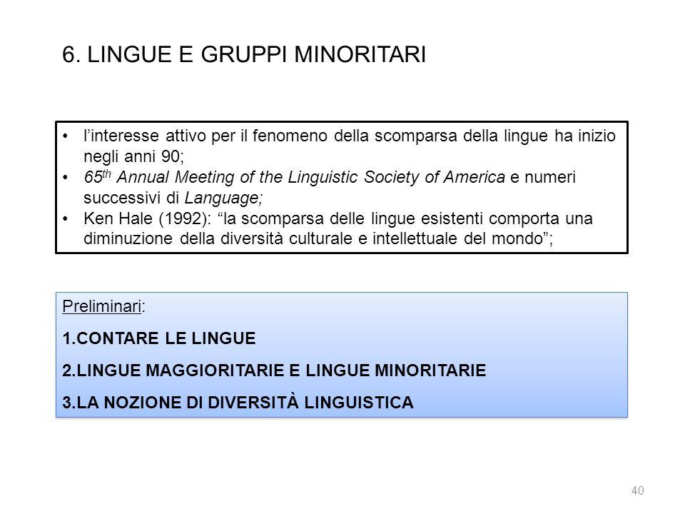 6. LINGUE E GRUPPI MINORITARI linteresse attivo per il fenomeno della scomparsa della lingue ha inizio negli anni 90; 65 th Annual Meeting of the Ling