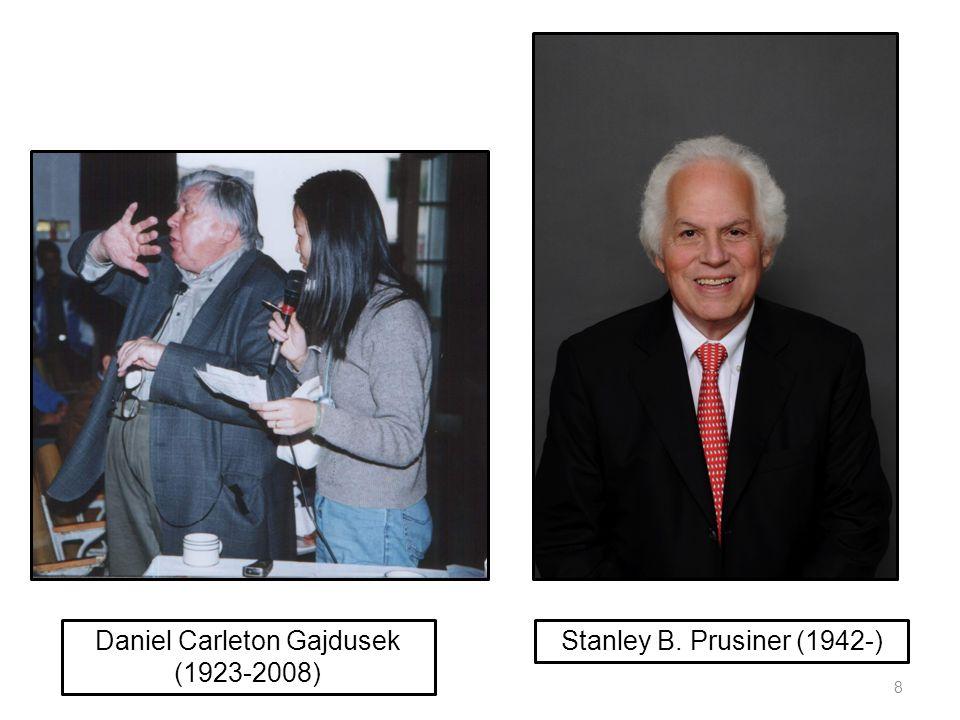 Daniel Carleton Gajdusek (1923-2008) Stanley B. Prusiner (1942-) 8