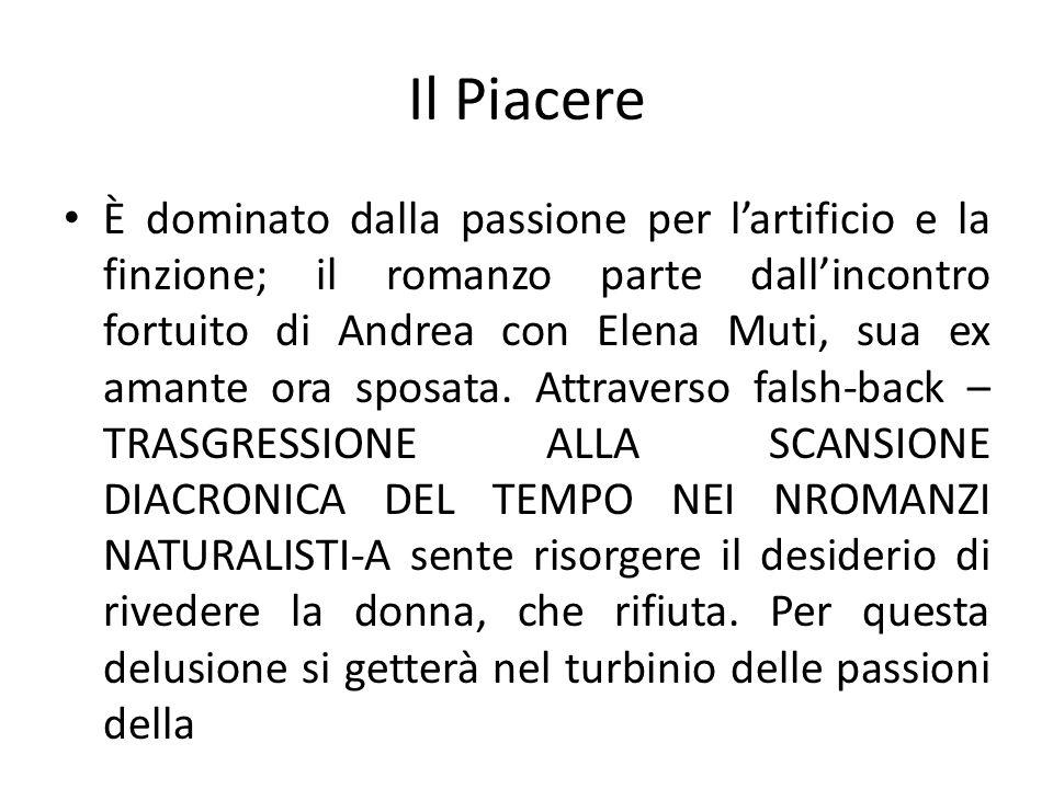 Il Piacere È dominato dalla passione per lartificio e la finzione; il romanzo parte dallincontro fortuito di Andrea con Elena Muti, sua ex amante ora sposata.