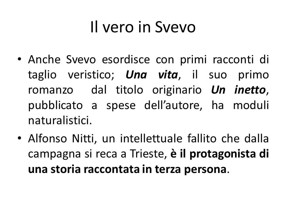 Anche Svevo esordisce con primi racconti di taglio veristico; Una vita, il suo primo romanzo dal titolo originario Un inetto, pubblicato a spese dellautore, ha moduli naturalistici.