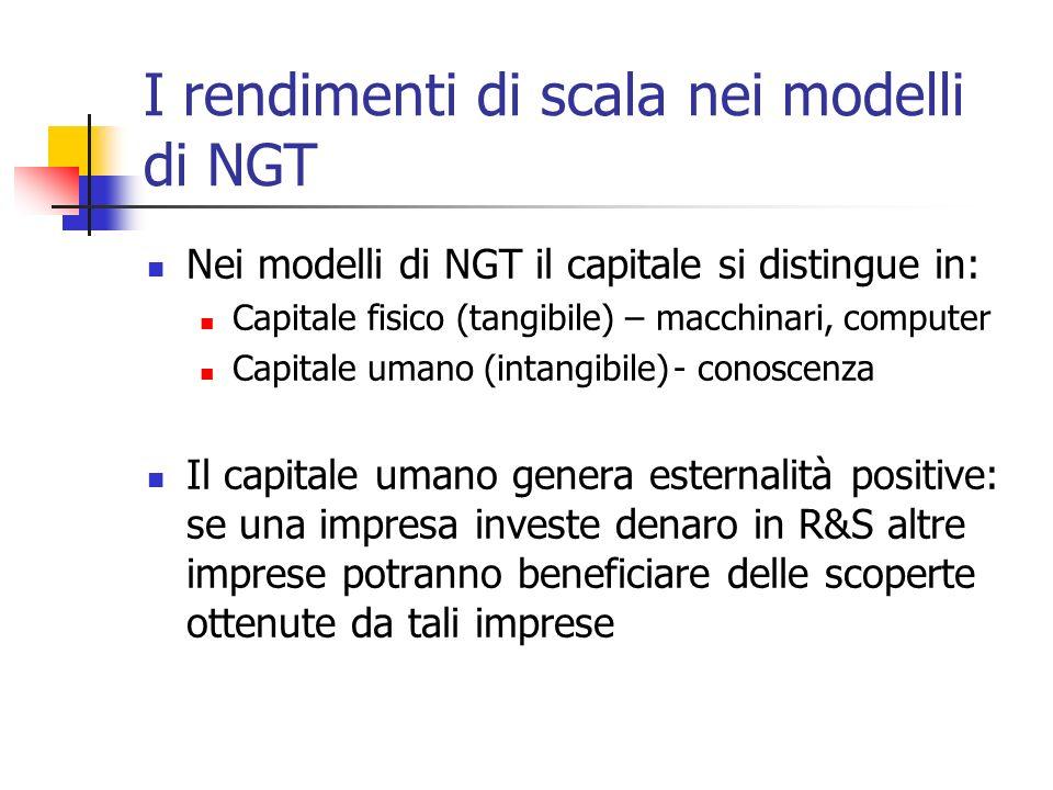 I rendimenti di scala nei modelli di NGT Nei modelli di NGT il capitale si distingue in: Capitale fisico (tangibile) – macchinari, computer Capitale u