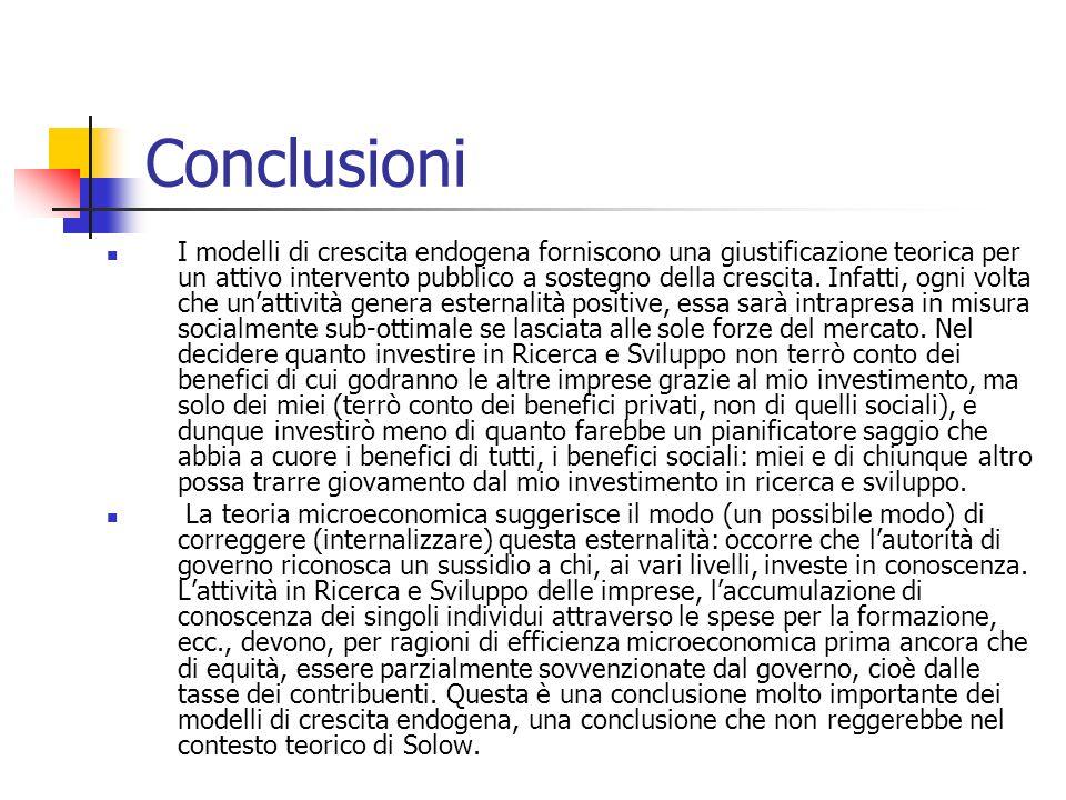 Conclusioni I modelli di crescita endogena forniscono una giustificazione teorica per un attivo intervento pubblico a sostegno della crescita. Infatti
