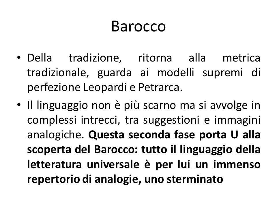Barocco Della tradizione, ritorna alla metrica tradizionale, guarda ai modelli supremi di perfezione Leopardi e Petrarca. Il linguaggio non è più scar