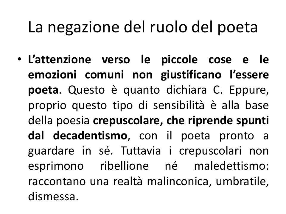 La negazione del ruolo del poeta Lattenzione verso le piccole cose e le emozioni comuni non giustificano lessere poeta. Questo è quanto dichiara C. Ep