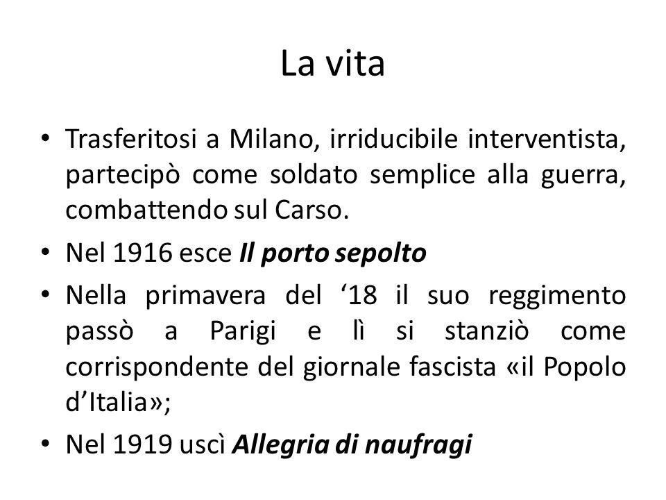 La vita Trasferitosi a Milano, irriducibile interventista, partecipò come soldato semplice alla guerra, combattendo sul Carso. Nel 1916 esce Il porto