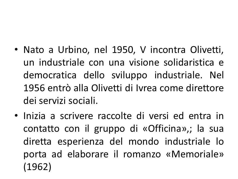 Nato a Urbino, nel 1950, V incontra Olivetti, un industriale con una visione solidaristica e democratica dello sviluppo industriale.