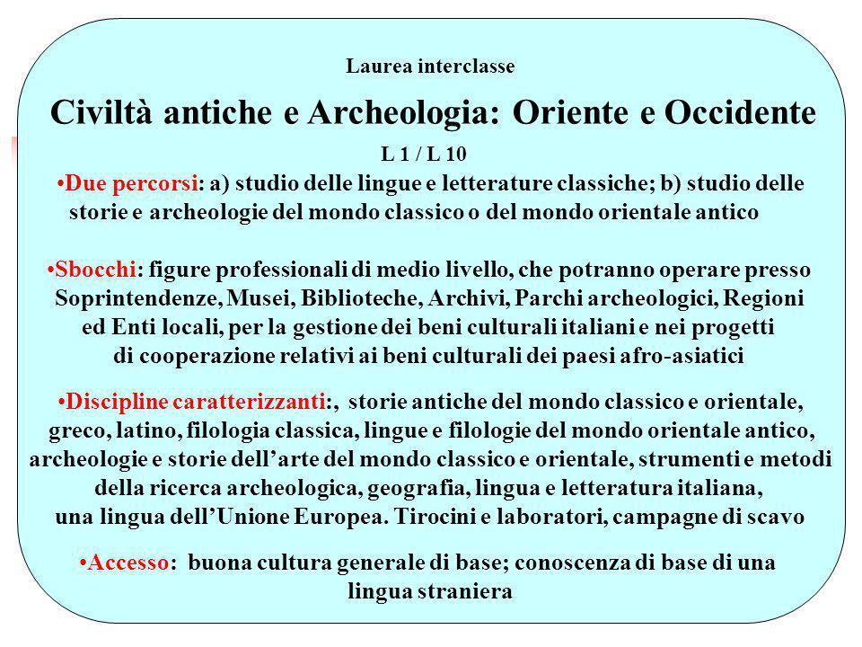 Laurea interclasse Civiltà antiche e Archeologia: Oriente e Occidente L 1 / L 10 Due percorsi: a) studio delle lingue e letterature classiche; b) stud