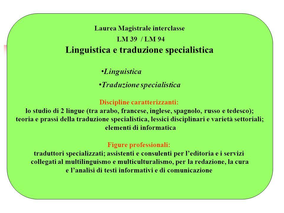 Laurea Magistrale interclasse LM 39 / LM 94 Linguistica e traduzione specialistica Linguistica Traduzione specialistica Discipline caratterizzanti: lo