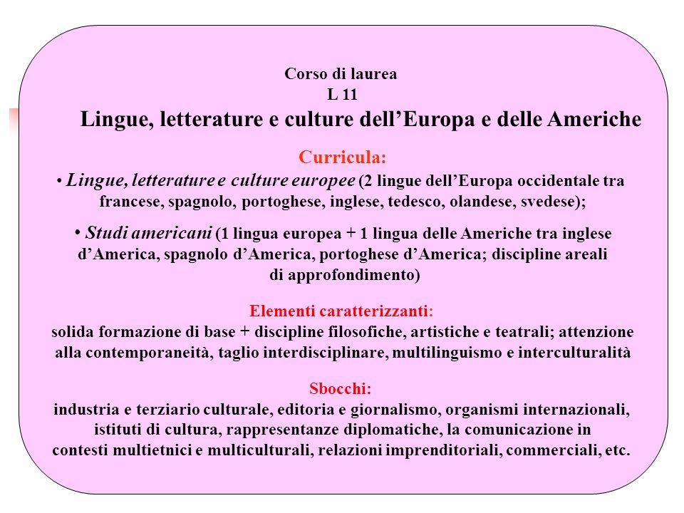 Corso di laurea L 11 Lingue, letterature e culture dellEuropa e delle Americhe Curricula: Lingue, letterature e culture europee (2 lingue dellEuropa o