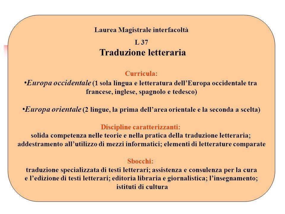 Laurea Magistrale interfacoltà L 37 Traduzione letteraria Curricula: Europa occidentale (1 sola lingua e letteratura dellEuropa occidentale tra france