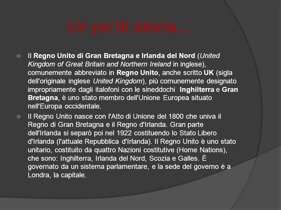 Un podi storia… Il Regno Unito di Gran Bretagna e Irlanda del Nord (United Kingdom of Great Britain and Northern Ireland in inglese), comunemente abbr