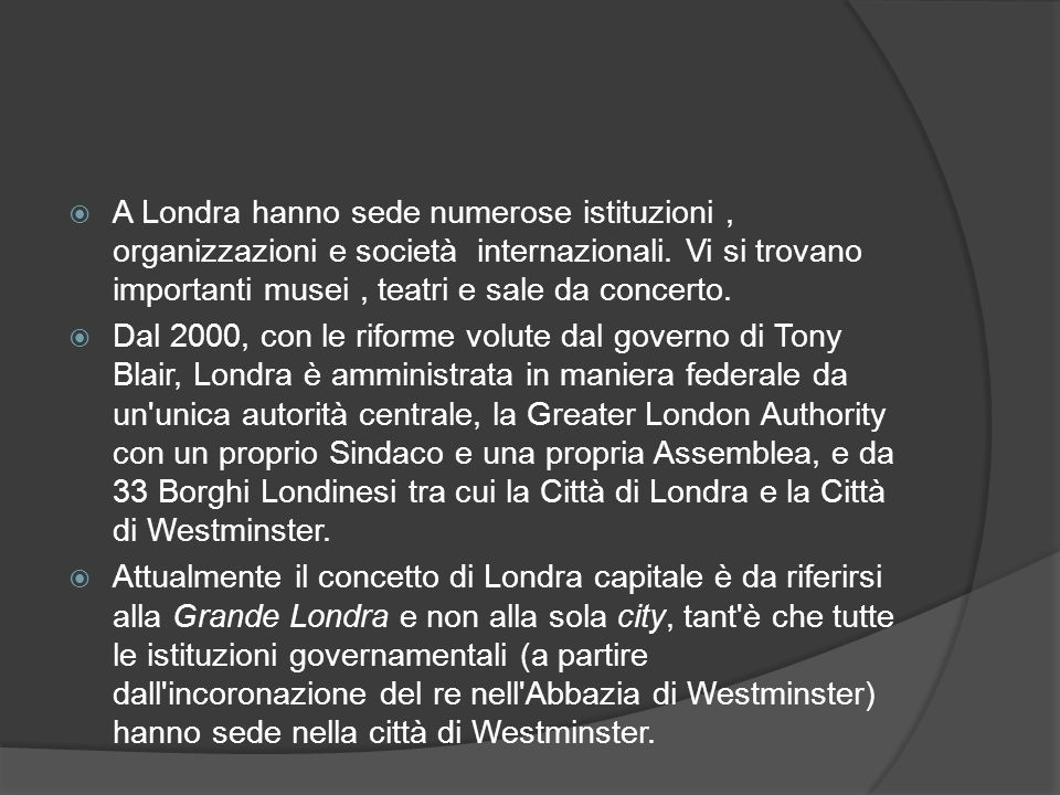 A Londra hanno sede numerose istituzioni, organizzazioni e società internazionali.