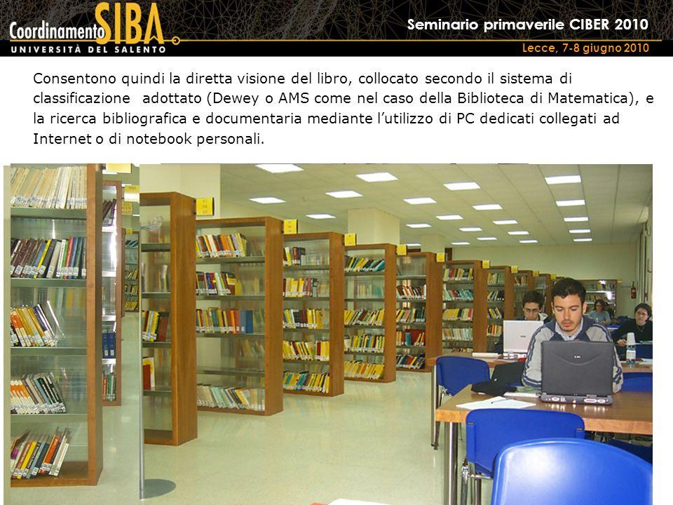 Seminario primaverile CIBER 2010 Lecce, 7-8 giugno 2010 Consentono quindi la diretta visione del libro, collocato secondo il sistema di classificazion
