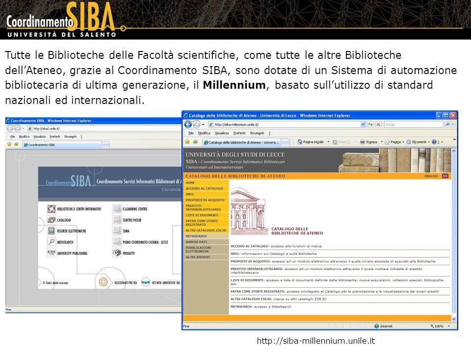 Tutte le Biblioteche delle Facoltà scientifiche, come tutte le altre Biblioteche dellAteneo, grazie al Coordinamento SIBA, sono dotate di un Sistema di automazione bibliotecaria di ultima generazione, il Millennium, basato sullutilizzo di standard nazionali ed internazionali.