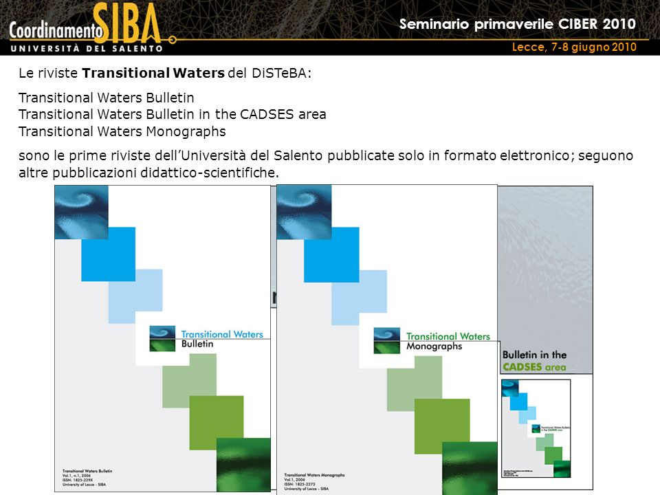 Seminario primaverile CIBER 2010 Lecce, 7-8 giugno 2010 Le riviste Transitional Waters del DiSTeBA: Transitional Waters Bulletin Transitional Waters B
