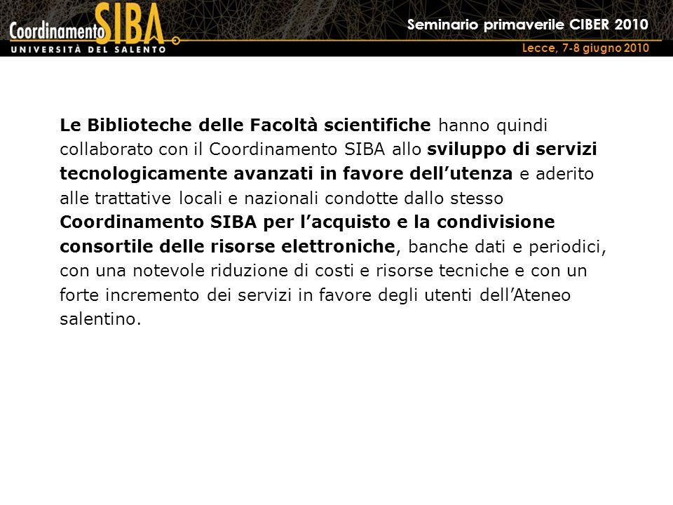 Seminario primaverile CIBER 2010 Lecce, 7-8 giugno 2010 Le Biblioteche delle Facoltà scientifiche hanno quindi collaborato con il Coordinamento SIBA a