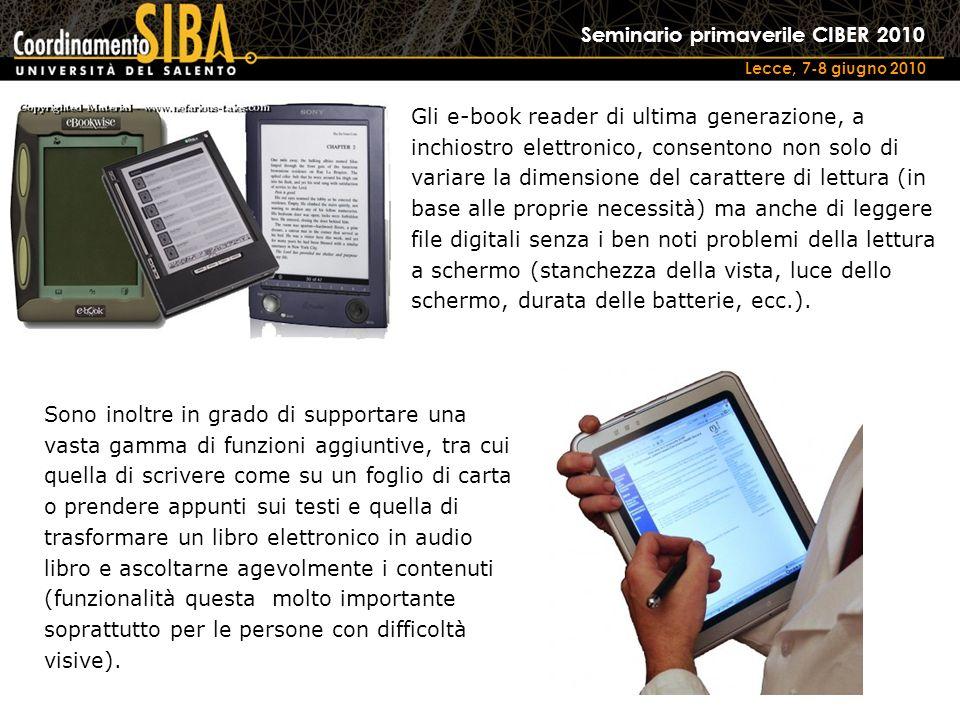 Seminario primaverile CIBER 2010 Lecce, 7-8 giugno 2010 Gli e-book reader di ultima generazione, a inchiostro elettronico, consentono non solo di vari