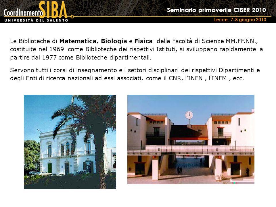 Seminario primaverile CIBER 2010 Lecce, 7-8 giugno 2010 Le Biblioteche di Matematica, Biologia e Fisica della Facoltà di Scienze MM.FF.NN., costituite nel 1969 come Biblioteche dei rispettivi Istituti, si sviluppano rapidamente a partire dal 1977 come Biblioteche dipartimentali.