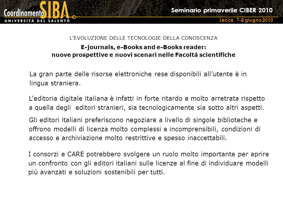 Seminario primaverile CIBER 2010 Lecce, 7-8 giugno 2010 La gran parte delle risorse elettroniche rese disponibili allutente è in lingua straniera.
