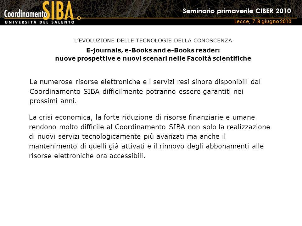Seminario primaverile CIBER 2010 Lecce, 7-8 giugno 2010 Le numerose risorse elettroniche e i servizi resi sinora disponibili dal Coordinamento SIBA difficilmente potranno essere garantiti nei prossimi anni.