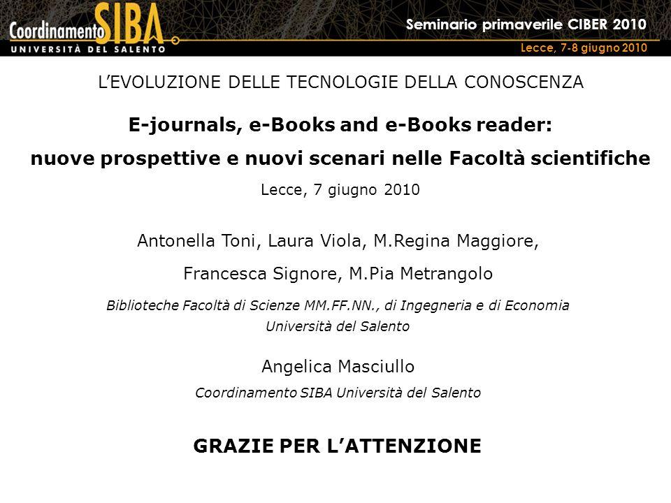 Seminario primaverile CIBER 2010 Lecce, 7-8 giugno 2010 E-journals, e-Books and e-Books reader: nuove prospettive e nuovi scenari nelle Facoltà scient
