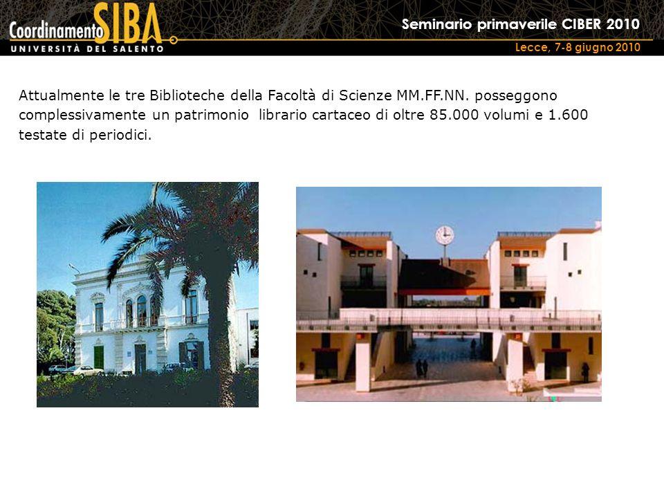 Seminario primaverile CIBER 2010 Lecce, 7-8 giugno 2010 Attualmente le tre Biblioteche della Facoltà di Scienze MM.FF.NN. posseggono complessivamente