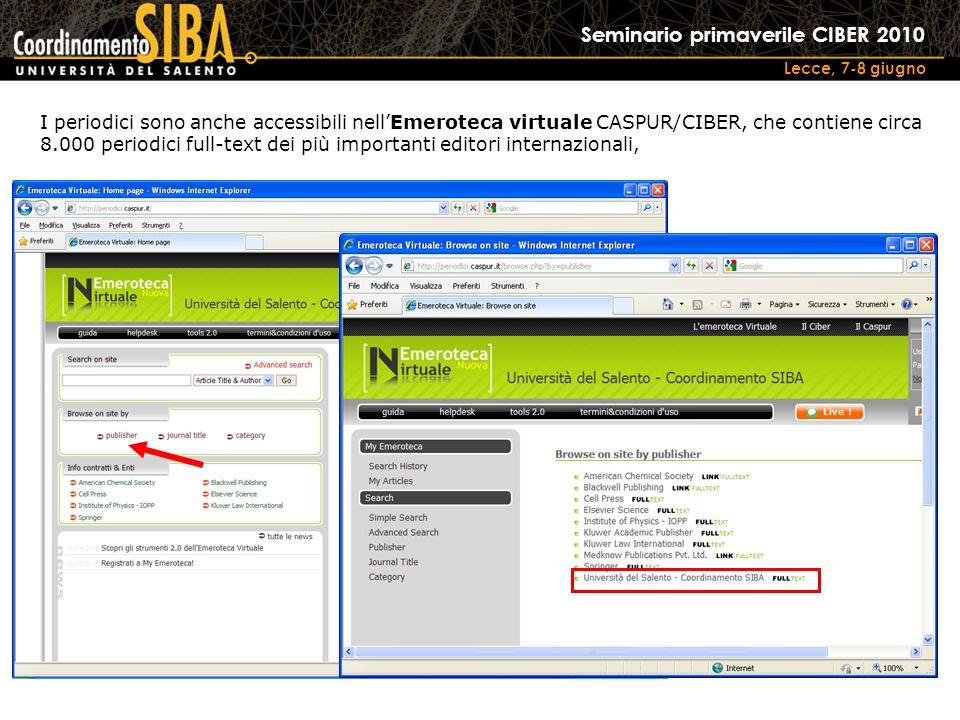 Seminario primaverile CIBER 2010 Lecce, 7-8 giugno I periodici sono anche accessibili nellEmeroteca virtuale CASPUR/CIBER, che contiene circa 8.000 periodici full-text dei più importanti editori internazionali,