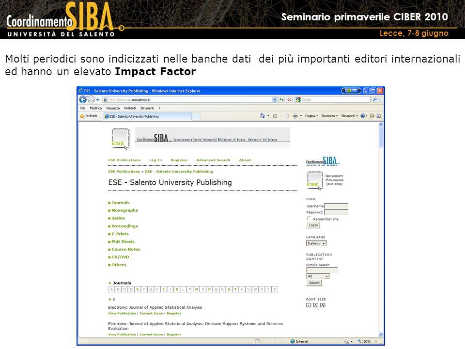 Seminario primaverile CIBER 2010 Lecce, 7-8 giugno Molti periodici sono indicizzati nelle banche dati dei più importanti editori internazionali ed hanno un elevato Impact Factor