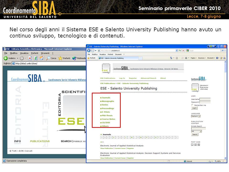 Seminario primaverile CIBER 2010 Lecce, 7-8 giugno Nel corso degli anni il Sistema ESE e Salento University Publishing hanno avuto un continuo sviluppo, tecnologico e di contenuti.