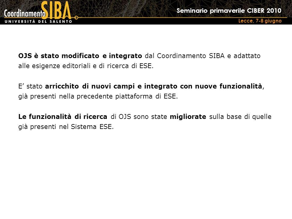 Seminario primaverile CIBER 2010 Lecce, 7-8 giugno OJS è stato modificato e integrato dal Coordinamento SIBA e adattato alle esigenze editoriali e di ricerca di ESE.